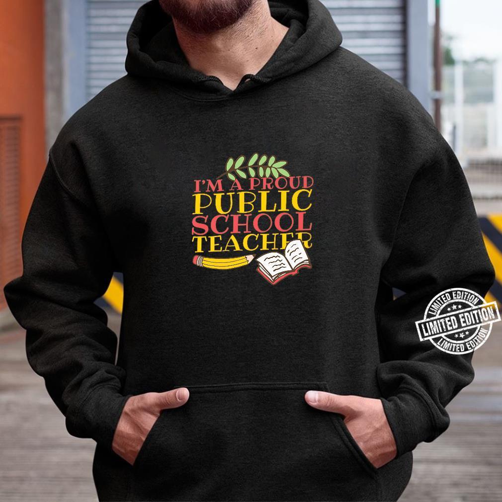Fun Teacher I'm A Proud Public School Teacher Shirt hoodie