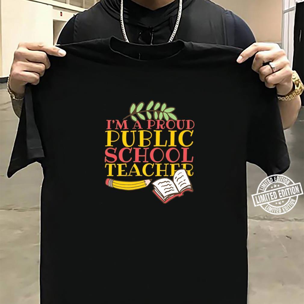 Fun Teacher I'm A Proud Public School Teacher Shirt sweater