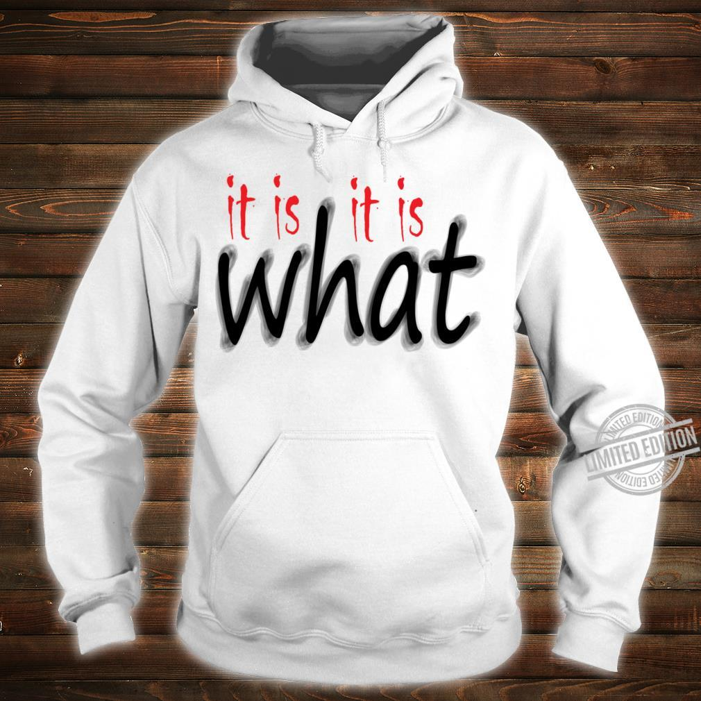 It Is What It Is Shirt hoodie