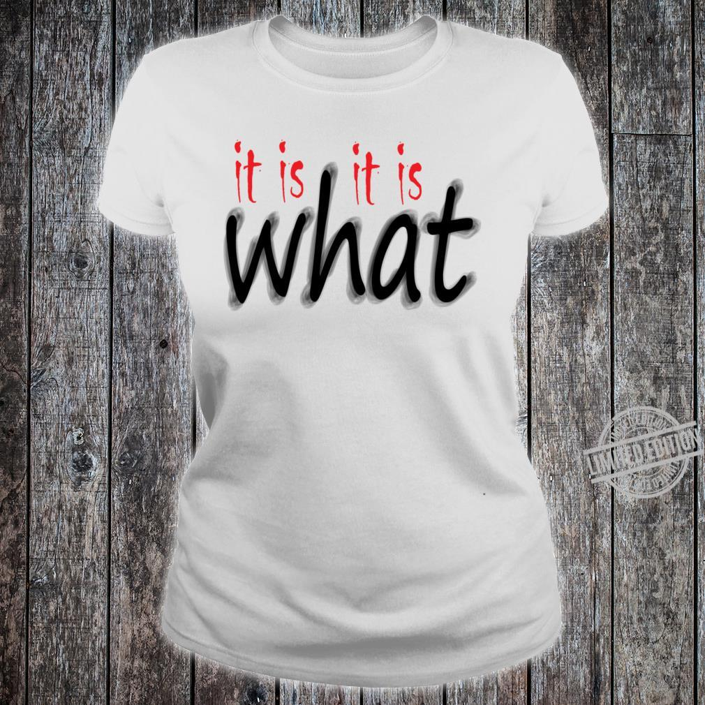 It Is What It Is Shirt ladies tee