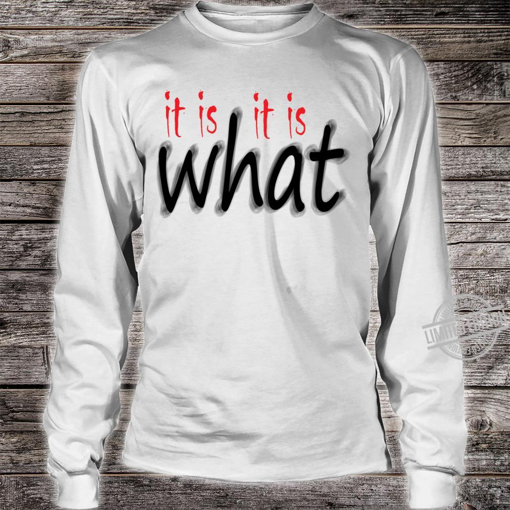 It Is What It Is Shirt long sleeved