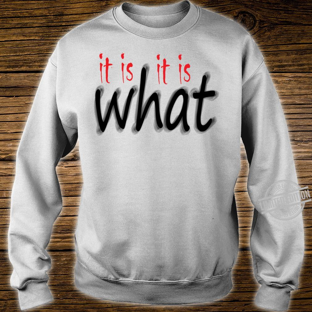 It Is What It Is Shirt sweater