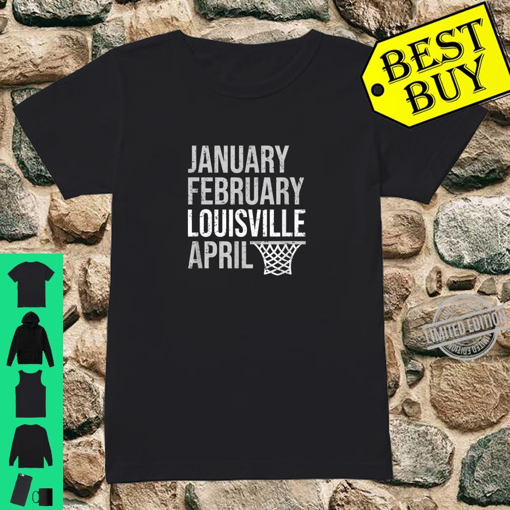 January February Louisville April March Basketball Madness Shirt ladies tee