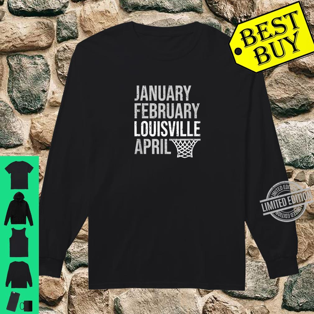 January February Louisville April March Basketball Madness Shirt long sleeved