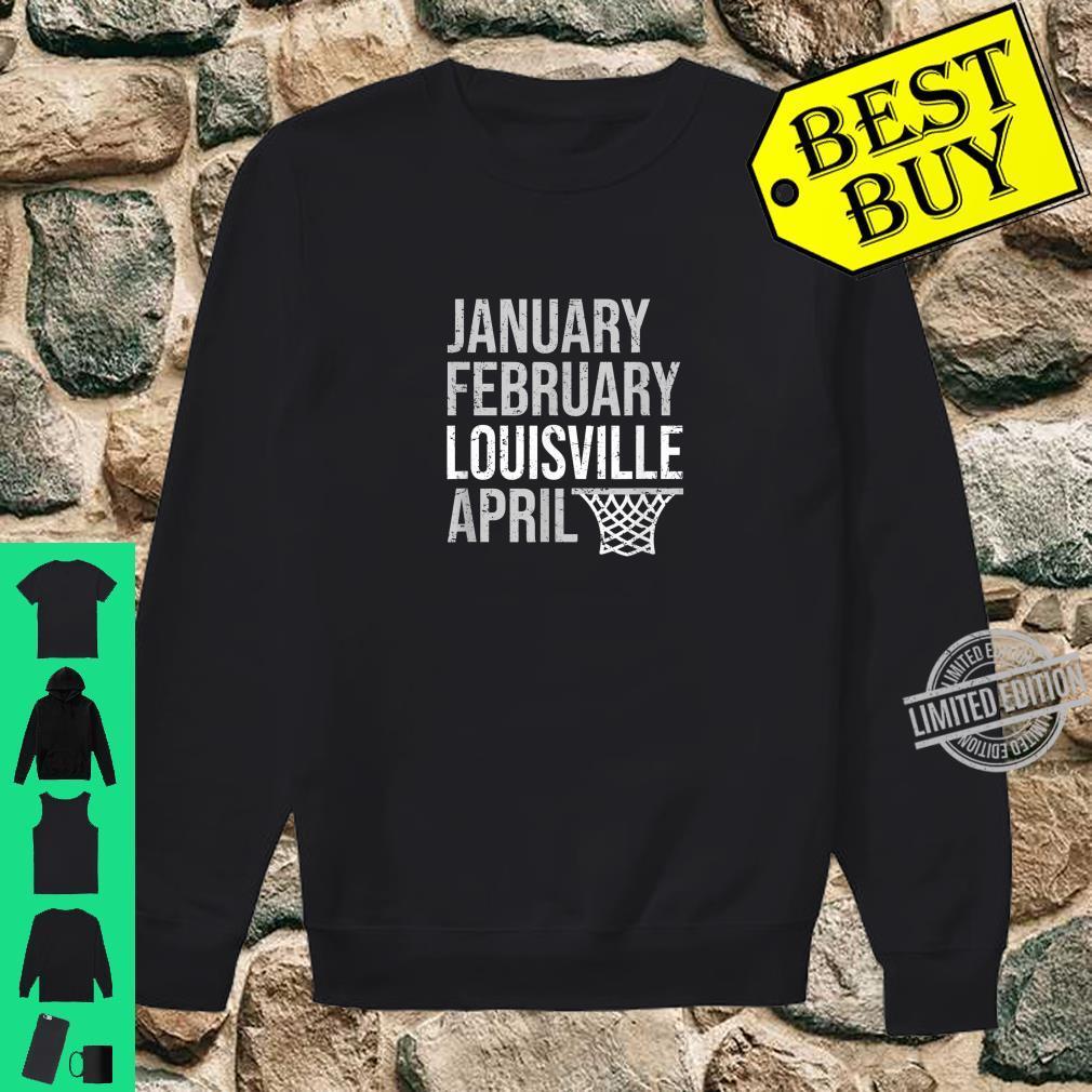 January February Louisville April March Basketball Madness Shirt sweater