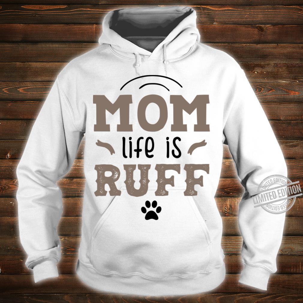 Mom Life Is Ruff Shirt hoodie