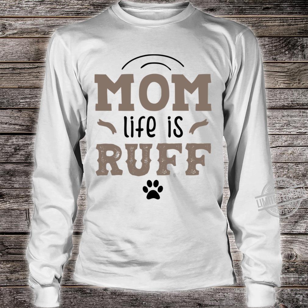 Mom Life Is Ruff Shirt long sleeved