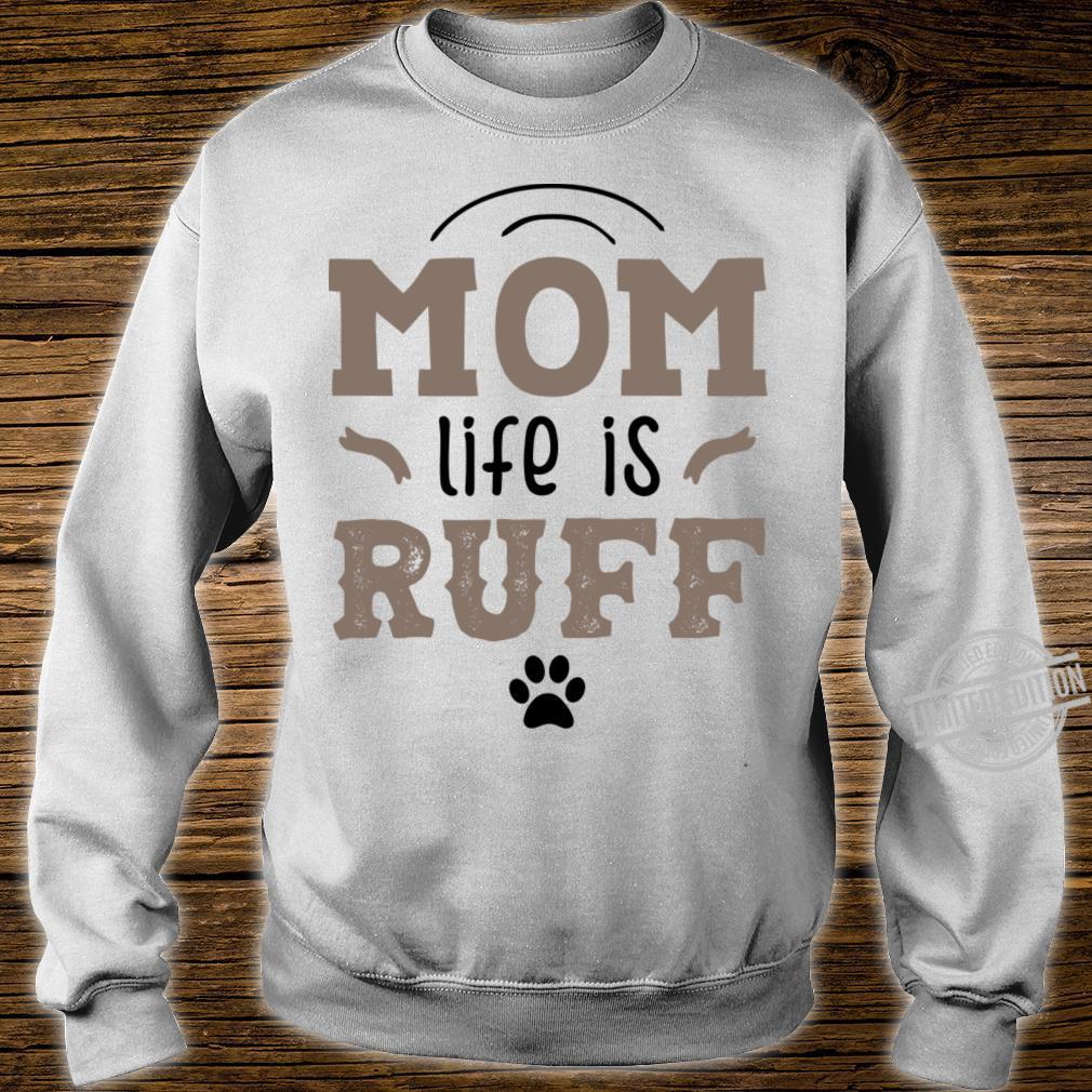 Mom Life Is Ruff Shirt sweater